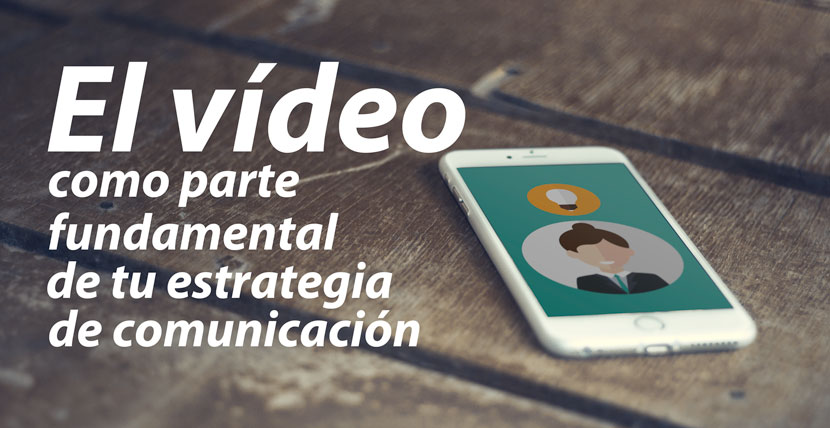 el-video-como-parte-fundamental-de-tu-estrategia